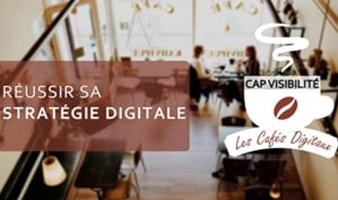 Nos «Cafés Digitaux» vous aident à réussir votre Stratégie Digitale